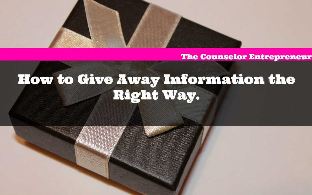 Give Info Away for Free, the Right Way