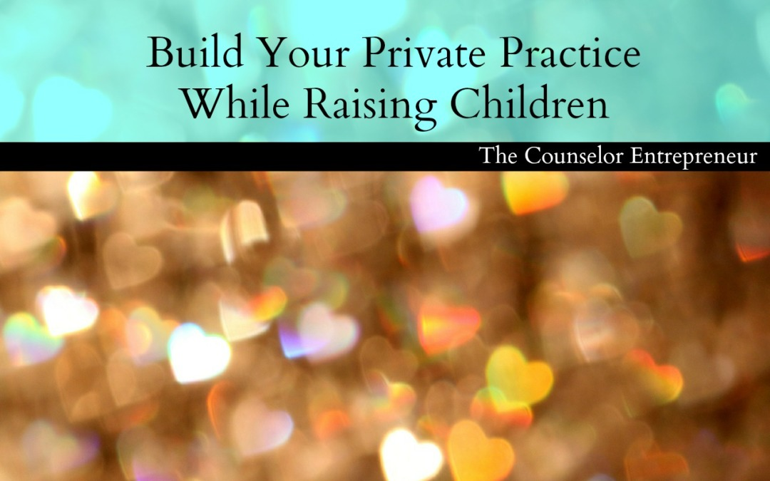 How to Build Your Private Practice While Raising Children – Roundtable Discussion