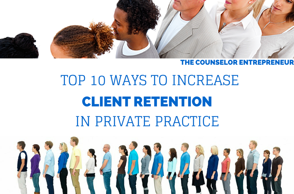 Top 10 Ways To Increase Client Retention In Private Practice