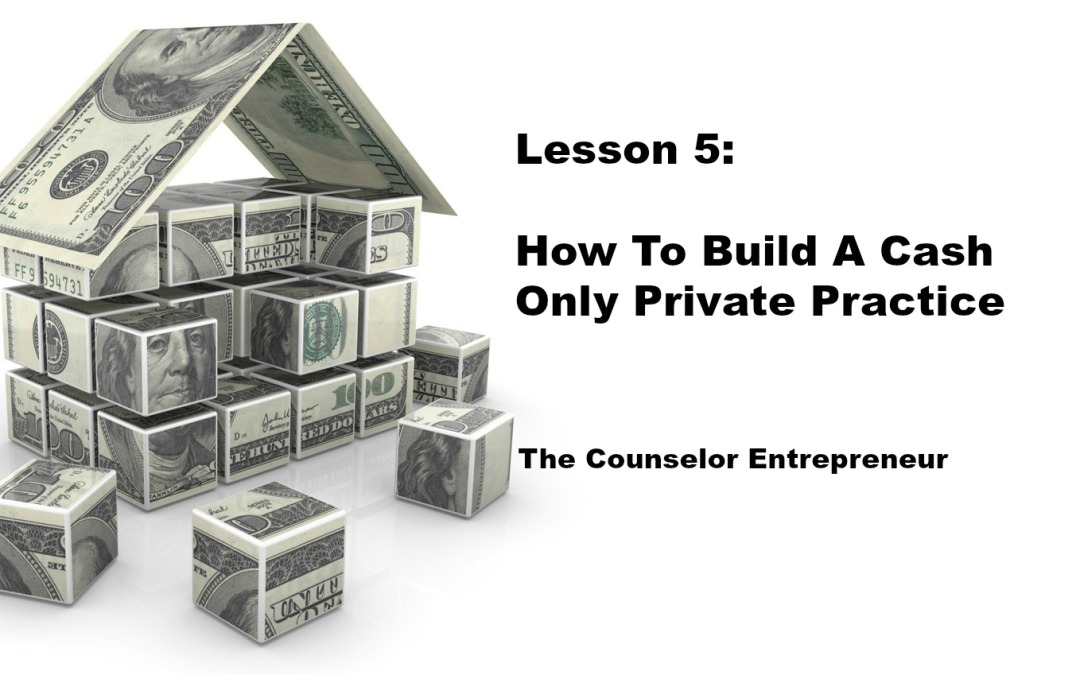 Lesson 5: How To Build A Cash Only Private Practice
