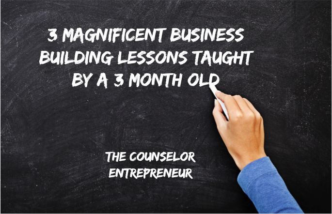3 Magnificent Business Building Lessons Taught by a 3 Month Old